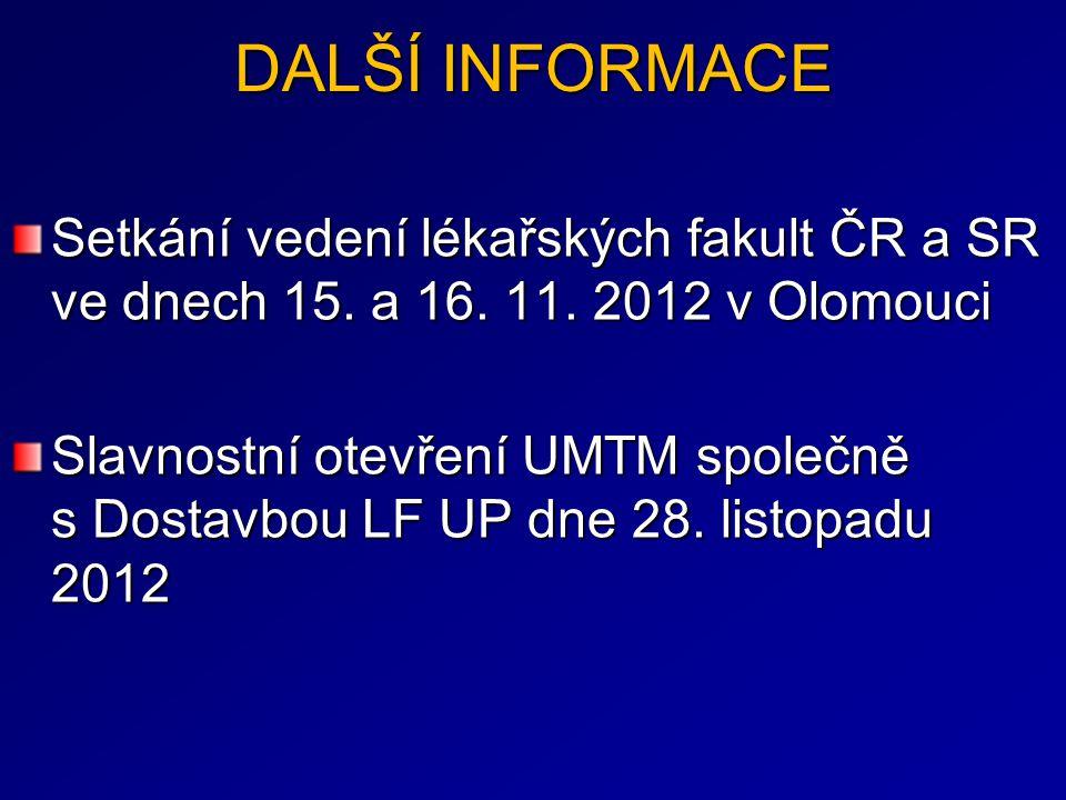 DALŠÍ INFORMACE Setkání vedení lékařských fakult ČR a SR ve dnech 15. a 16. 11. 2012 v Olomouci Slavnostní otevření UMTM společně s Dostavbou LF UP dn
