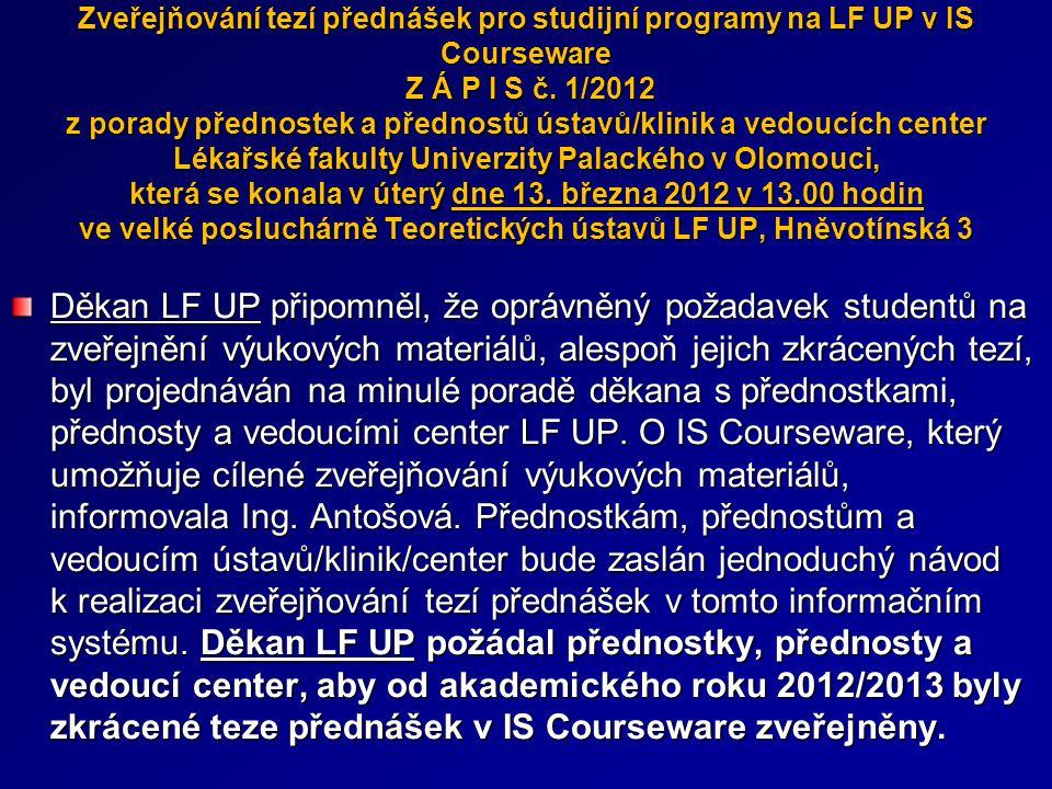 Zveřejňování tezí přednášek pro studijní programy na LF UP v IS Courseware Z Á P I S č. 1/2012 z porady přednostek a přednostů ústavů/klinik a vedoucí