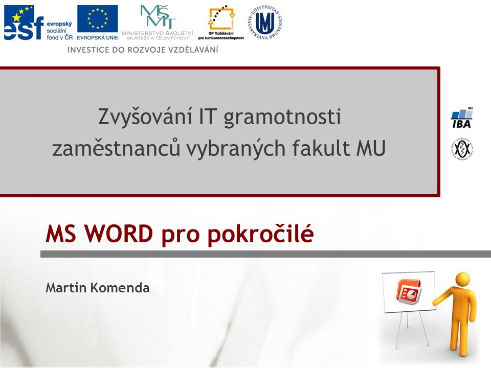 MS WORD pro pokročilé Zvyšování IT gramotnosti zaměstnanců vybraných fakult MU Martin Komenda