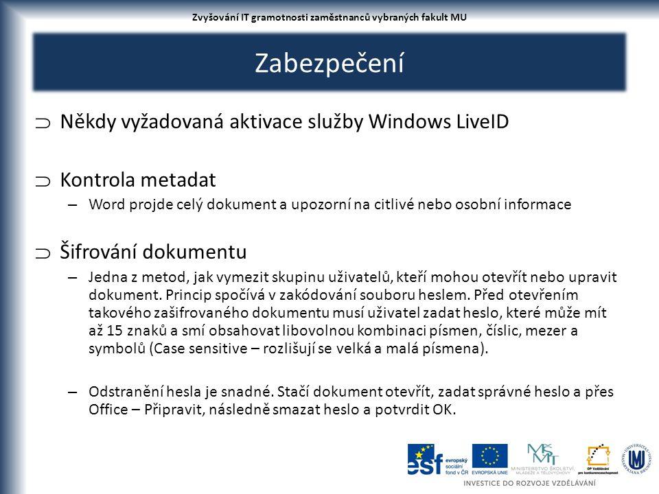 Zabezpečení  Někdy vyžadovaná aktivace služby Windows LiveID  Kontrola metadat – Word projde celý dokument a upozorní na citlivé nebo osobní informace  Šifrování dokumentu – Jedna z metod, jak vymezit skupinu uživatelů, kteří mohou otevřít nebo upravit dokument.