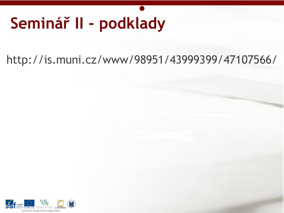 http://is.muni.cz/www/98951/43999399/47107566/ Seminář II - podklady
