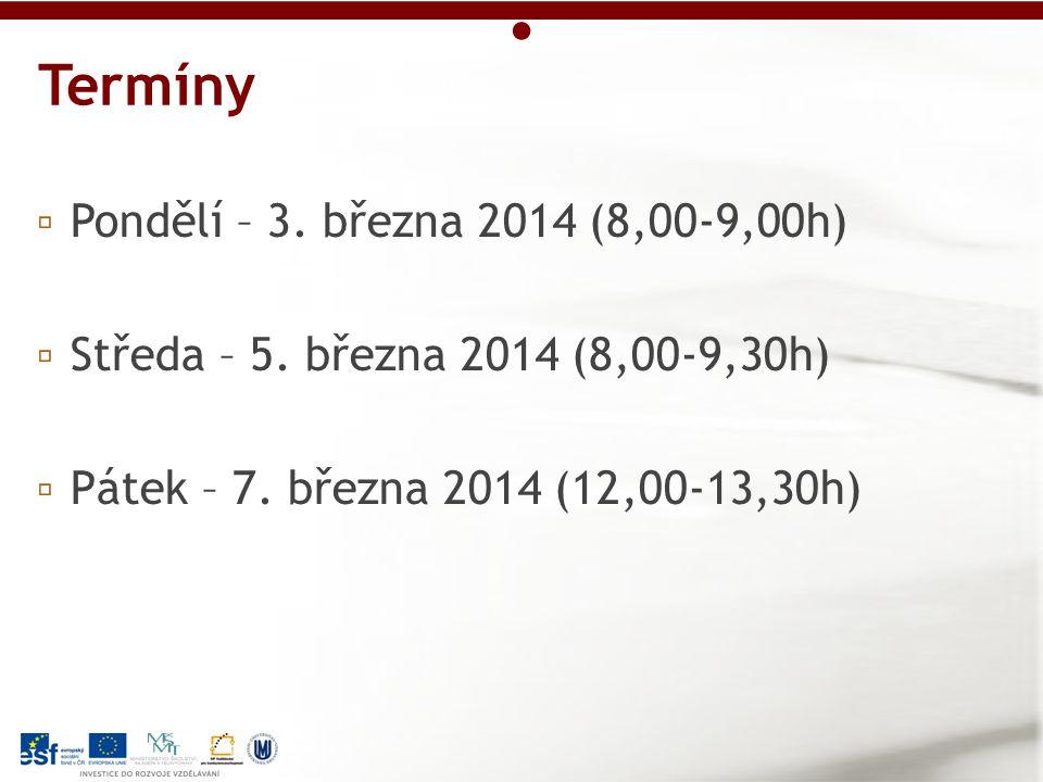 ▫ Pondělí – 3.března 2014 (8,00-9,00h) ▫ Středa – 5.