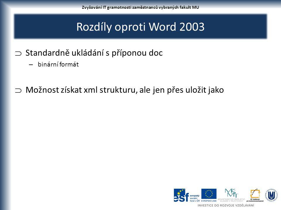 Rozdíly oproti Word 2003  Standardně ukládání s příponou doc – binární formát  Možnost získat xml strukturu, ale jen přes uložit jako Zvyšování IT gramotnosti zaměstnanců vybraných fakult MU