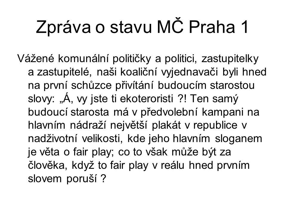 """Zpráva o stavu MČ Praha 1 Vážené komunální političky a politici, zastupitelky a zastupitelé, naši koaliční vyjednavači byli hned na první schůzce přivítání budoucím starostou slovy: """"Á, vy jste ti ekoteroristi ."""