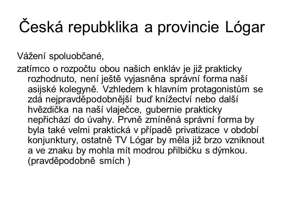 Česká repubklika a provincie Lógar Vážení spoluobčané, zatímco o rozpočtu obou našich enkláv je již prakticky rozhodnuto, není ještě vyjasněna správní forma naší asijské kolegyně.
