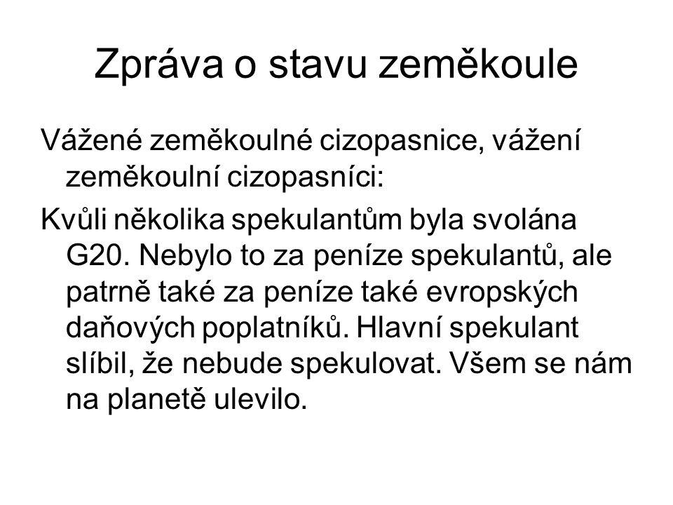 Zpráva o stavu zeměkoule Vážené zeměkoulné cizopasnice, vážení zeměkoulní cizopasníci: Kvůli několika spekulantům byla svolána G20.