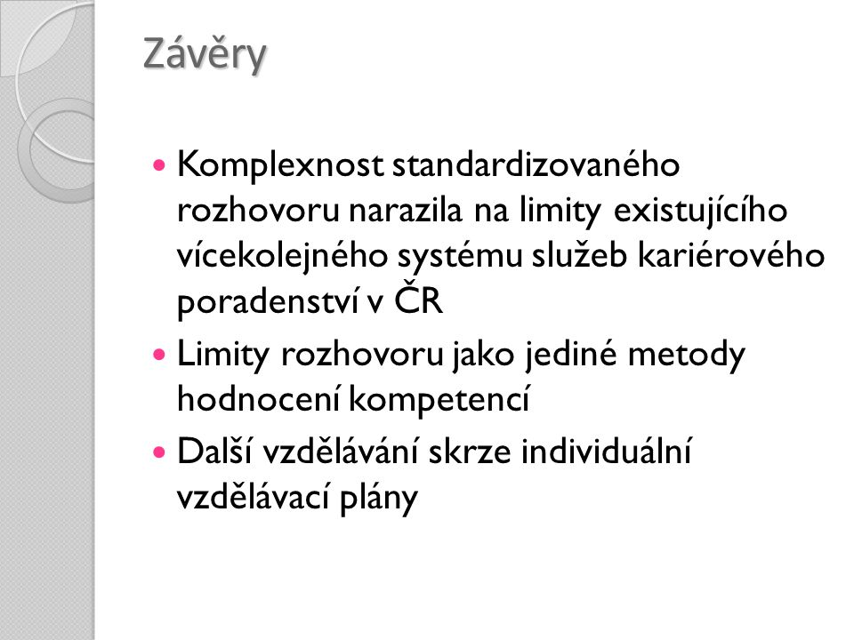 Závěry Komplexnost standardizovaného rozhovoru narazila na limity existujícího vícekolejného systému služeb kariérového poradenství v ČR Limity rozhov