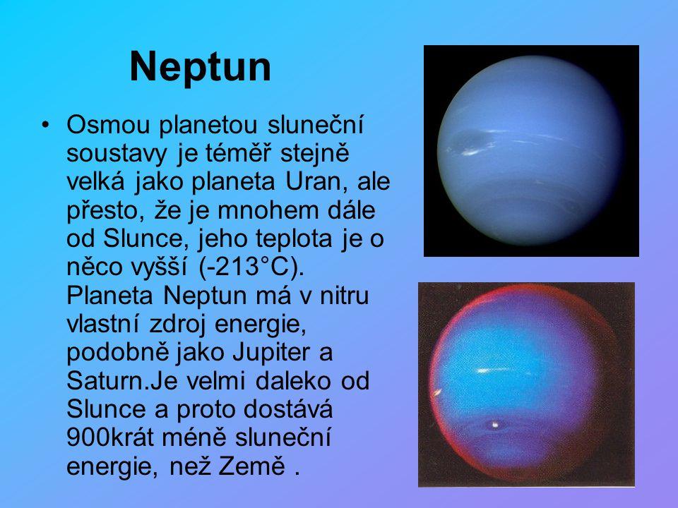 Neptun Osmou planetou sluneční soustavy je téměř stejně velká jako planeta Uran, ale přesto, že je mnohem dále od Slunce, jeho teplota je o něco vyšší