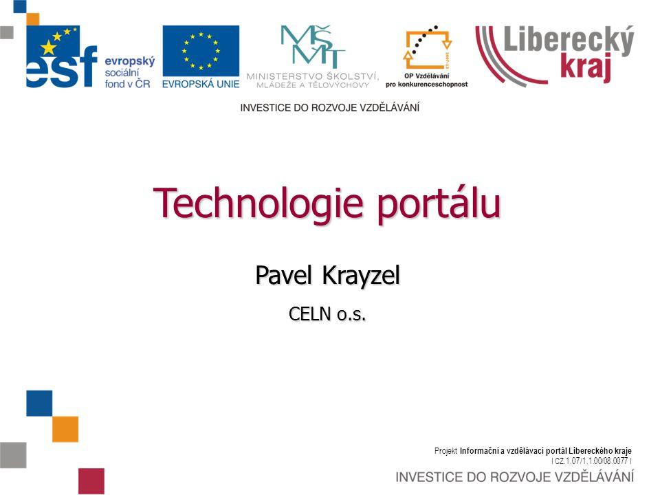 Projekt Informační a vzdělávací portál Libereckého kraje I CZ.1.07/1.1.00/08.0077 I Technologie portálu Pavel Krayzel CELN o.s.