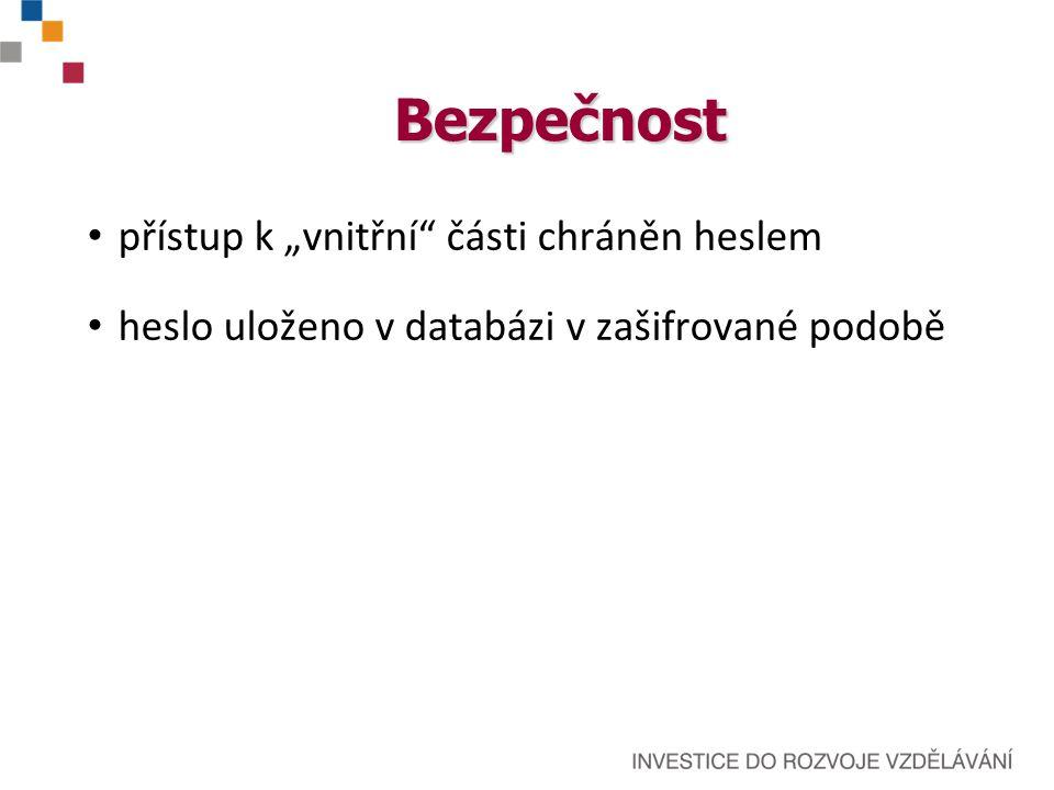 """Bezpečnost přístup k """"vnitřní"""" části chráněn heslem heslo uloženo v databázi v zašifrované podobě"""