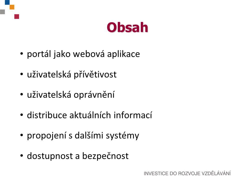 Obsah portál jako webová aplikace uživatelská přívětivost uživatelská oprávnění distribuce aktuálních informací propojení s dalšími systémy dostupnost a bezpečnost