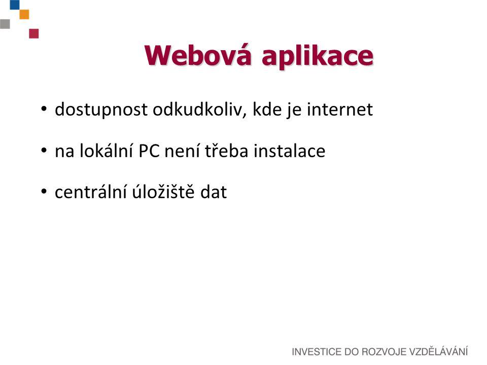 Webová aplikace dostupnost odkudkoliv, kde je internet na lokální PC není třeba instalace centrální úložiště dat