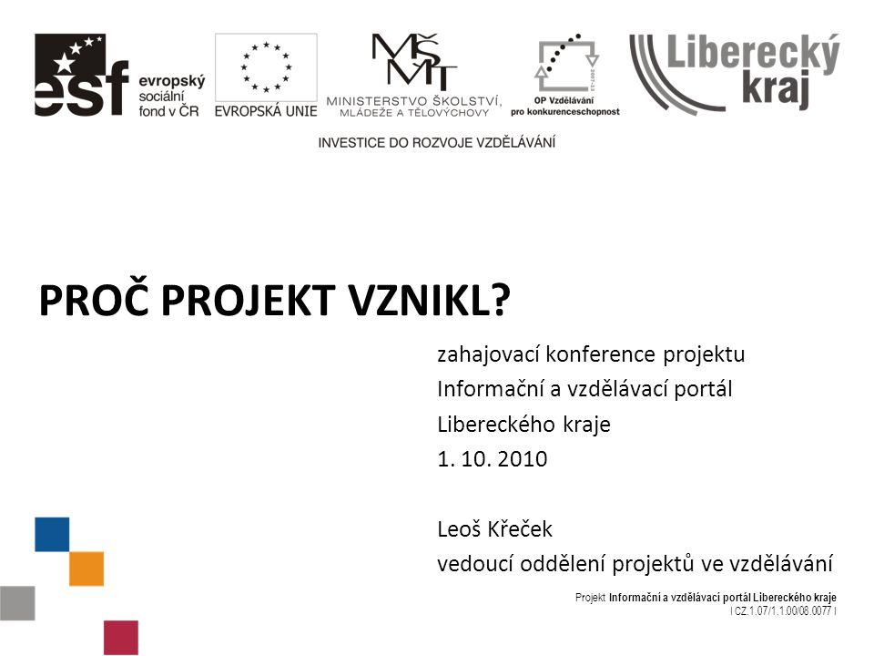 Projekt Informační a vzdělávací portál Libereckého kraje I CZ.1.07/1.1.00/08.0077 I PROČ PROJEKT VZNIKL.