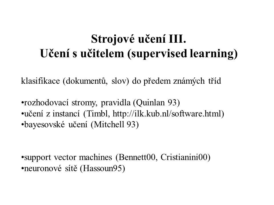 Strojové učení III. Učení s učitelem (supervised learning) klasifikace (dokumentů, slov) do předem známých tříd rozhodovací stromy, pravidla (Quinlan