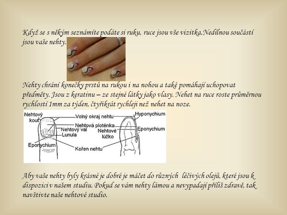 Když se s někým seznámíte podáte si ruku, ruce jsou vše vizitka.Nedílnou součástí jsou vaše nehty.