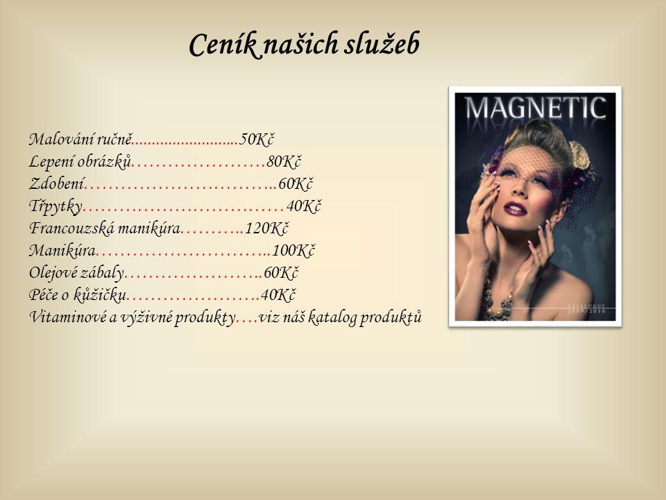 Malování ručně..........................50Kč Lepení obrázků………………….80Kč Zdobení…………………………..60Kč Třpytky……………………………40Kč Francouzská manikúra………..120Kč Manikúra………………………..100Kč Olejové zábaly…………………..60Kč Péče o kůžičku………………….40Kč Vitaminové a výživné produkty….viz náš katalog produktů Ceník našich služeb