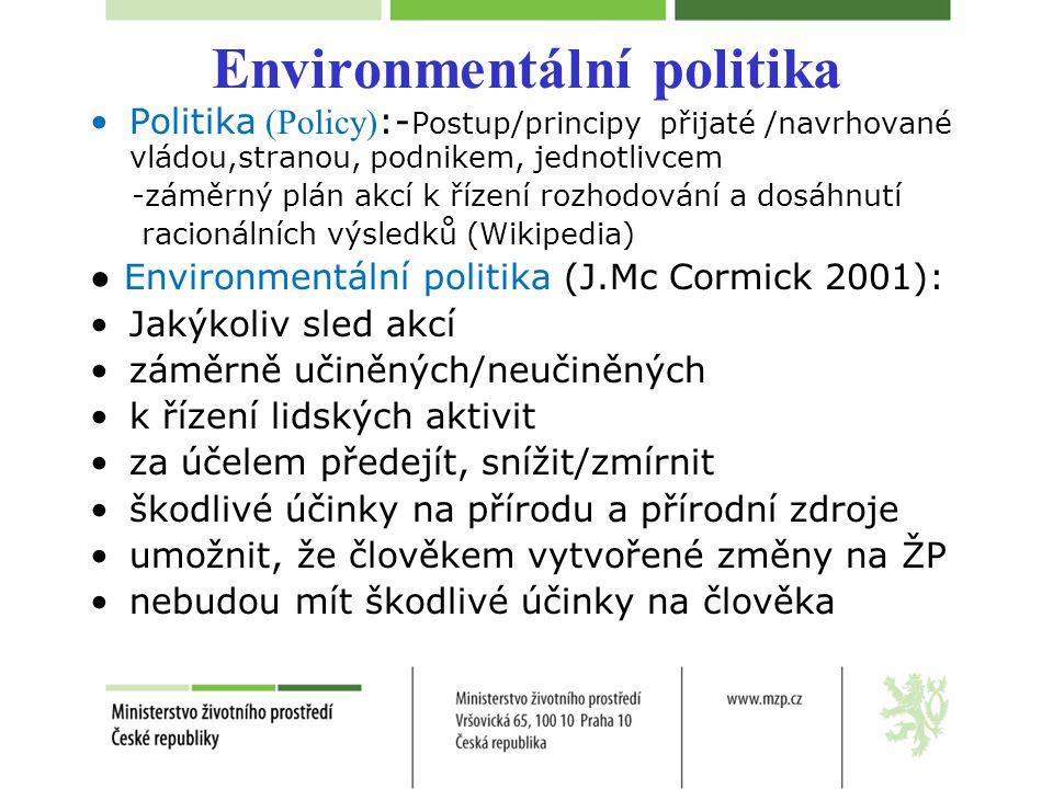 Environmentální politika Politika (Policy) :- Postup/principy přijaté /navrhované vládou,stranou, podnikem, jednotlivcem -záměrný plán akcí k řízení r