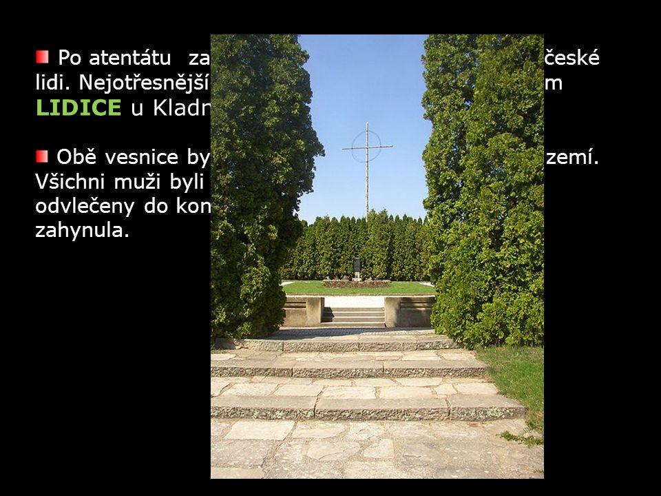 Po atentátu začali Němci zatýkat a popravovat české lidi. Nejotřesnější čin spáchali nacisté proti vesnicím LIDICE u Kladna a LEŽÁKY u Pardubic. Obě v