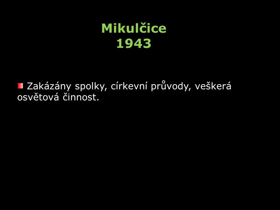 Mikulčice 1943 Zakázány spolky, církevní průvody, veškerá osvětová činnost.