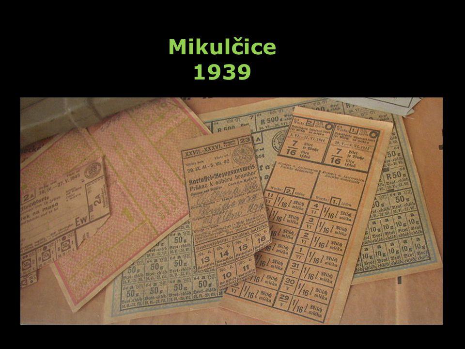 Mikulčice 1939 Zaveden pravostranný silniční provoz. 20. srpna přišlo 32 mužů říšského vojska hlídat železniční trať. Zavádí se lístky na potraviny, m