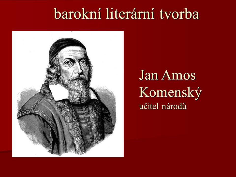 barokní literární tvorba barokní literární tvorba Jan Amos Komenský učitel národů