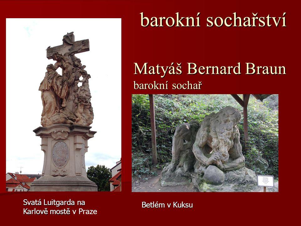 barokní sochařství barokní sochařství Matyáš Bernard Braun barokní sochař Betlém v Kuksu Svatá Luitgarda na Karlově mostě Svatá Luitgarda na Karlově m