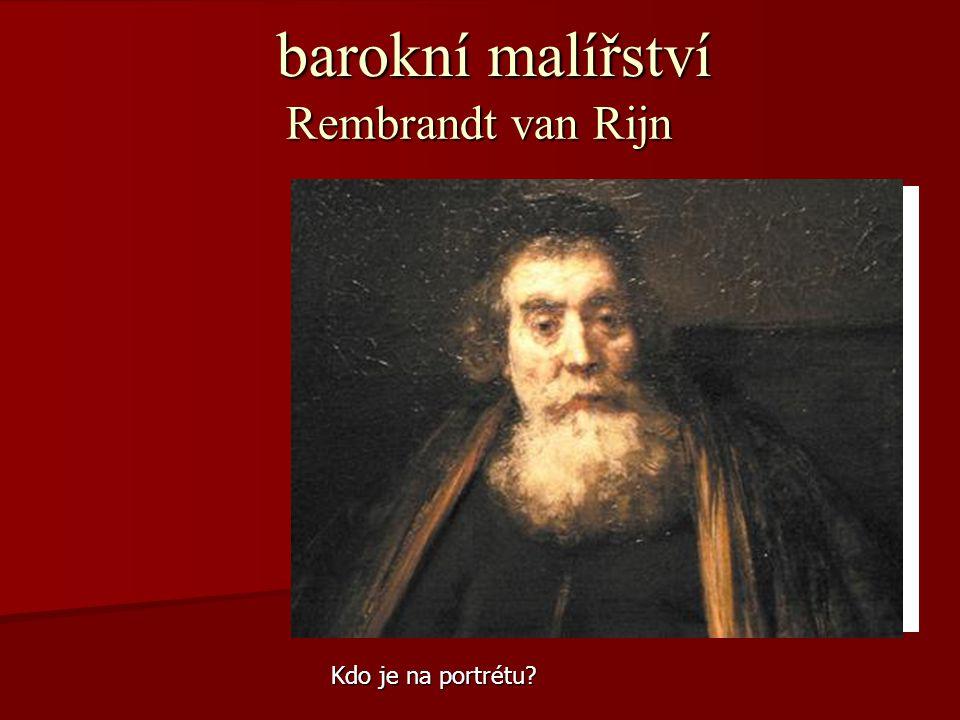 barokní malířství barokní malířství Kdo je na portrétu? Rembrandt van Rijn