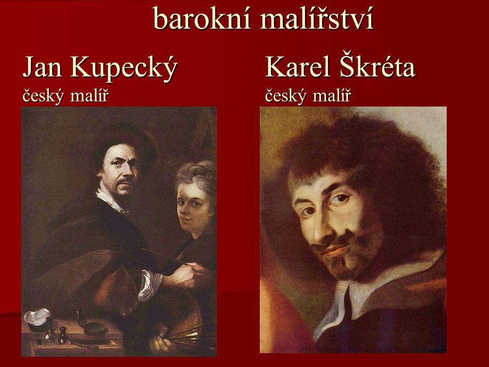 barokní malířství barokní malířství Karel Škréta český malíř Jan Kupecký český malíř