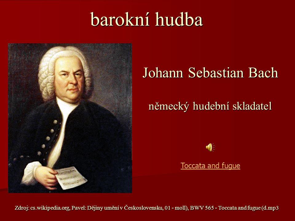barokní hudba barokní hudba Johann Sebastian Bach německý hudební skladatel Zdroj: cs.wikipedia.org, Pavel: Dějiny umění v Československu, 01 - moll),