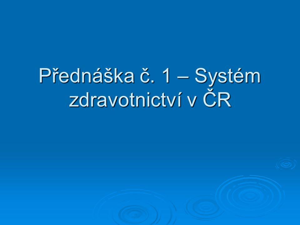 Přednáška č. 1 – Systém zdravotnictví v ČR