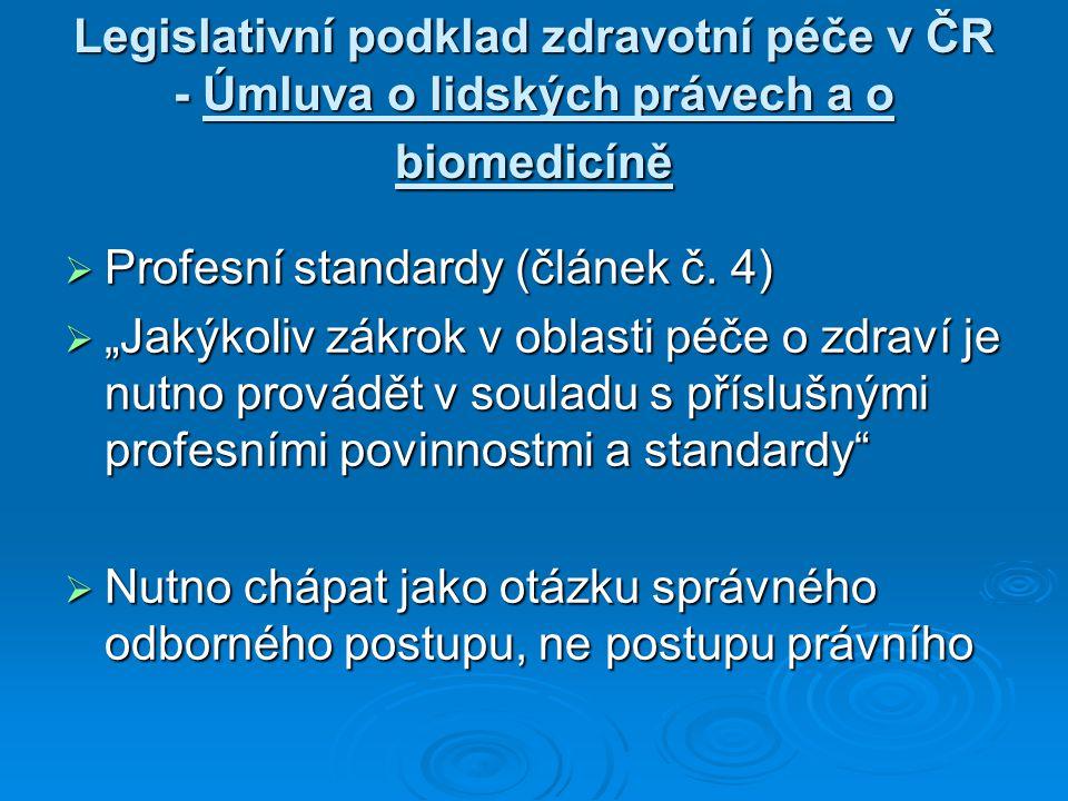 """Legislativní podklad zdravotní péče v ČR - Úmluva o lidských právech a o biomedicíně  Profesní standardy (článek č. 4)  """"Jakýkoliv zákrok v oblasti"""