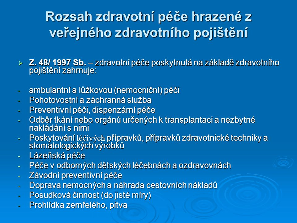 Rozsah zdravotní péče hrazené z veřejného zdravotního pojištění  Z. 48/ 1997 Sb. – zdravotní péče poskytnutá na základě zdravotního pojištění zahrnuj