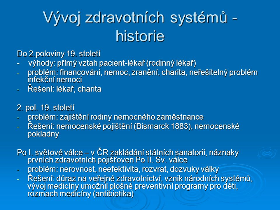Vývoj zdravotních systémů - historie Do 2.poloviny 19. století - výhody: přímý vztah pacient-lékař (rodinný lékař) - problém: financování, nemoc, zran