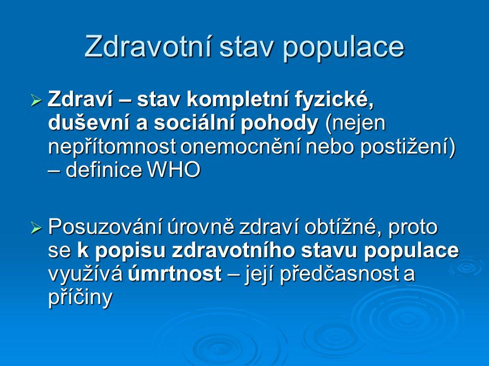 Zdravotní stav populace  Zdraví – stav kompletní fyzické, duševní a sociální pohody (nejen nepřítomnost onemocnění nebo postižení) – definice WHO  P