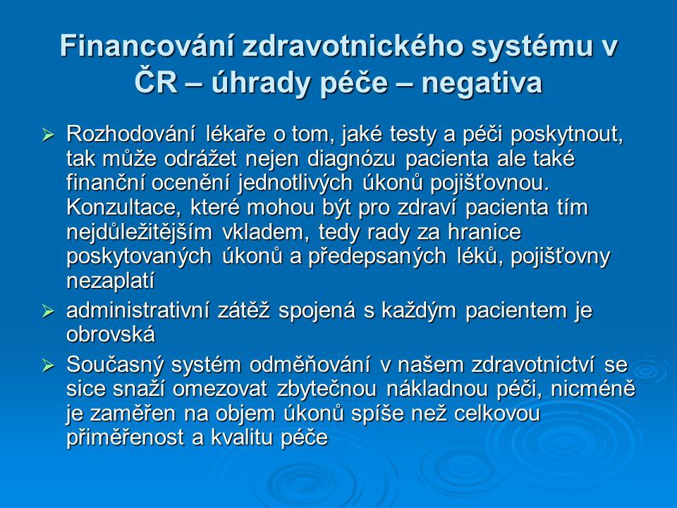 Financování zdravotnického systému v ČR – úhrady péče – negativa  Rozhodování lékaře o tom, jaké testy a péči poskytnout, tak může odrážet nejen diag