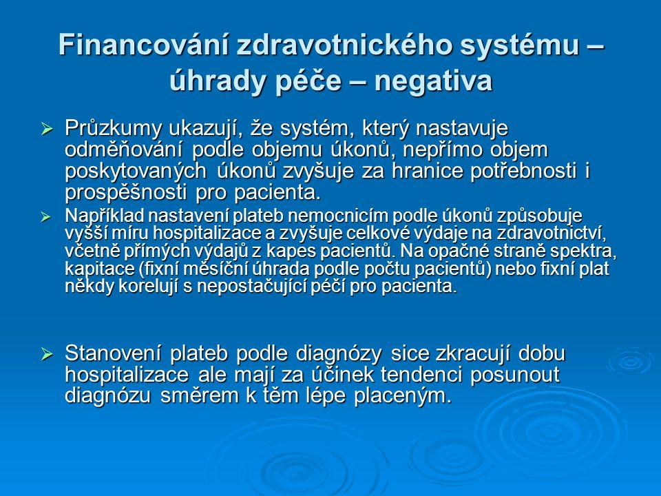 Financování zdravotnického systému – úhrady péče – negativa  Průzkumy ukazují, že systém, který nastavuje odměňování podle objemu úkonů, nepřímo obje