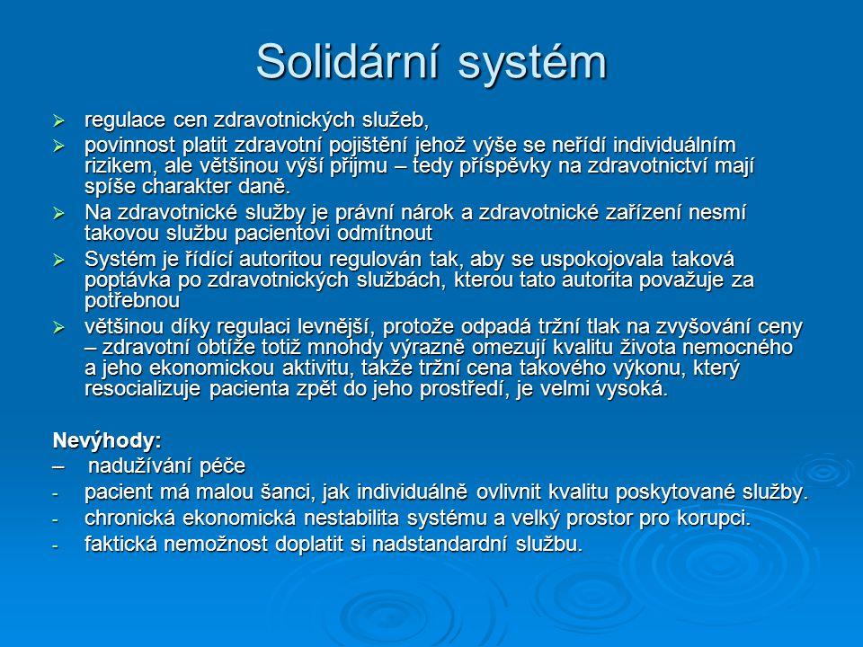 Solidární systém  regulace cen zdravotnických služeb,  povinnost platit zdravotní pojištění jehož výše se neřídí individuálním rizikem, ale většinou