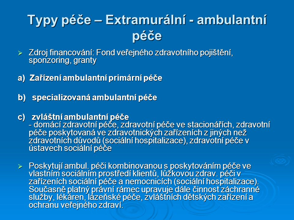 Typy péče – Extramurální - ambulantní péče  Zdroj financování: Fond veřejného zdravotního pojištění, sponzoring, granty a) Zařízení ambulantní primár