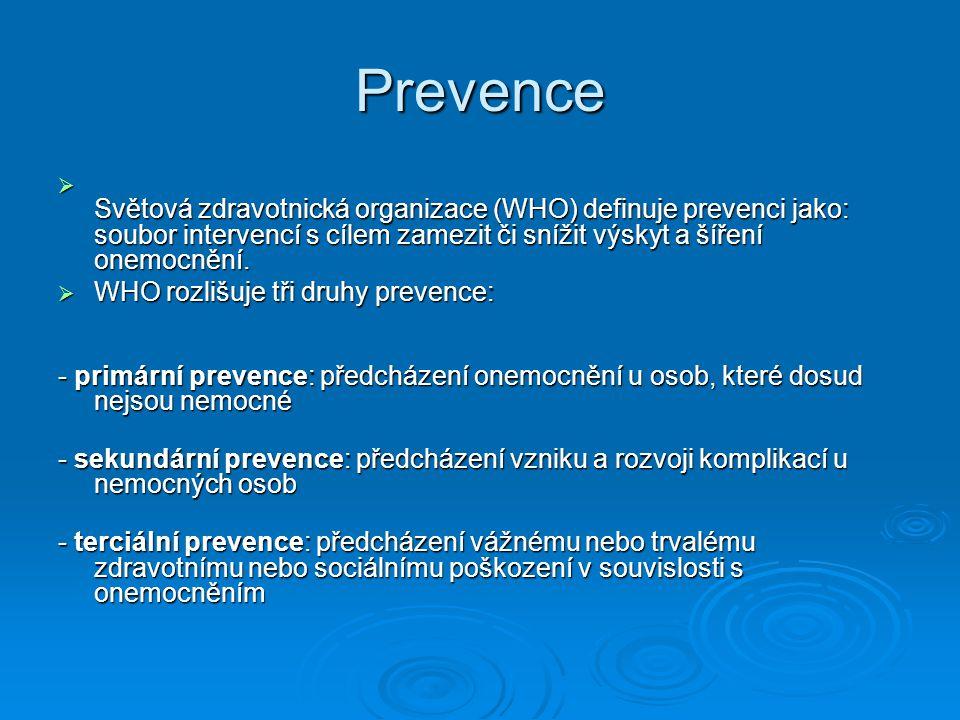 Prevence  Světová zdravotnická organizace (WHO) definuje prevenci jako: soubor intervencí s cílem zamezit či snížit výskyt a šíření onemocnění.  WHO