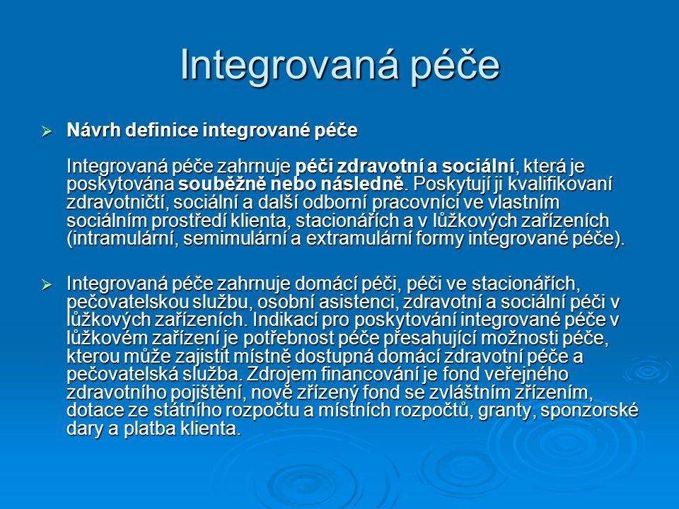 Integrovaná péče  Návrh definice integrované péče Integrovaná péče zahrnuje péči zdravotní a sociální, která je poskytována souběžně nebo následně. P