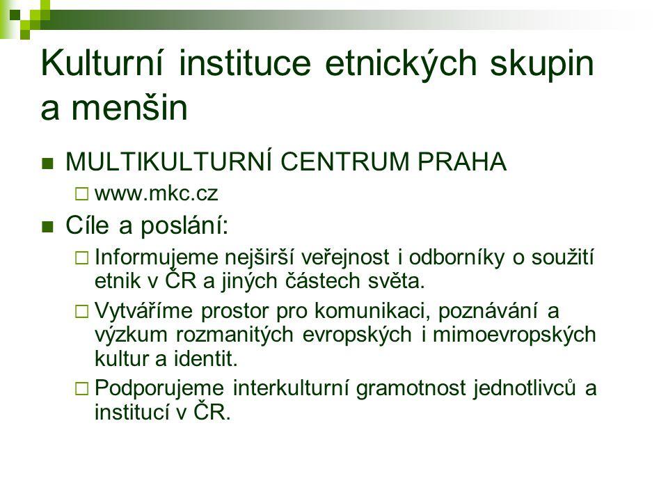 Kulturní instituce etnických skupin a menšin MULTIKULTURNÍ CENTRUM PRAHA  www.mkc.cz Cíle a poslání:  Informujeme nejširší veřejnost i odborníky o s