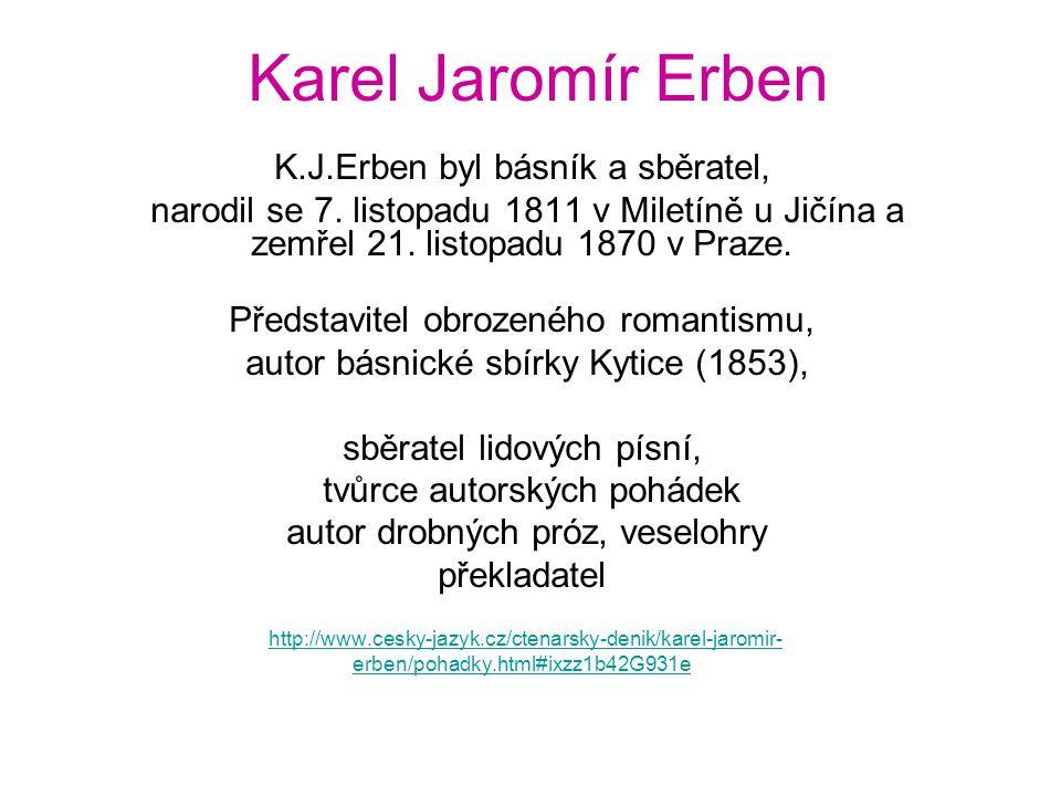 Karel Jaromír Erben K.J.Erben byl básník a sběratel, narodil se 7. listopadu 1811 v Miletíně u Jičína a zemřel 21. listopadu 1870 v Praze. Představite