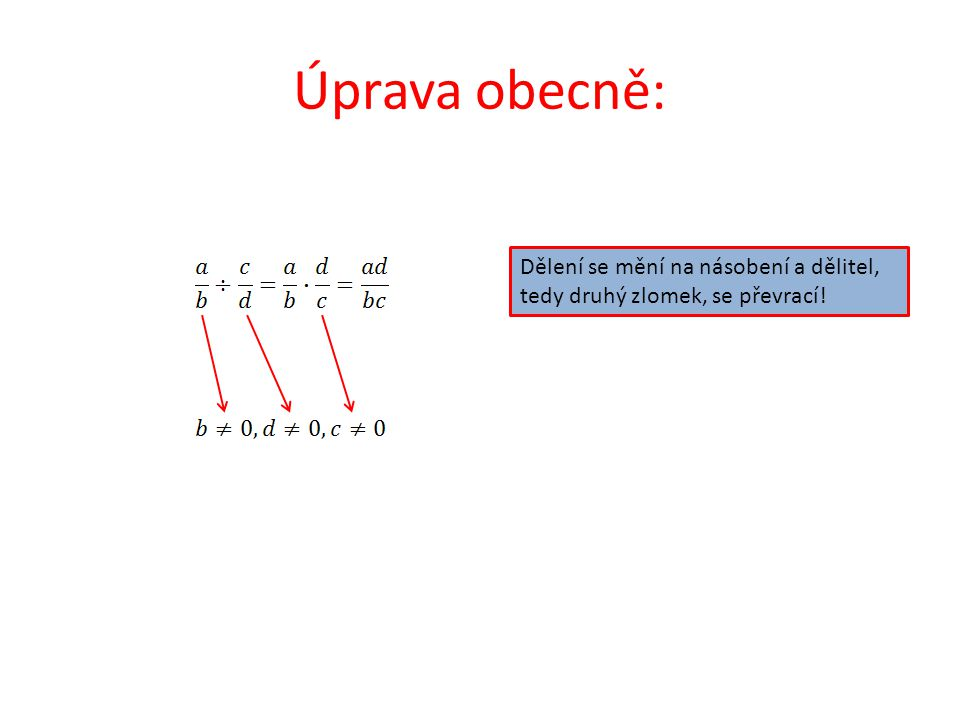 Úprava obecně: Dělení se mění na násobení a dělitel, tedy druhý zlomek, se převrací!