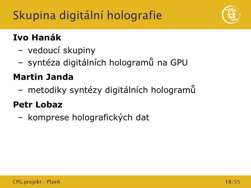 CPG projekt - Plzeň18/55 Skupina digitální holografie Ivo Hanák –vedoucí skupiny –syntéza digitálních hologramů na GPU Martin Janda –metodiky syntézy