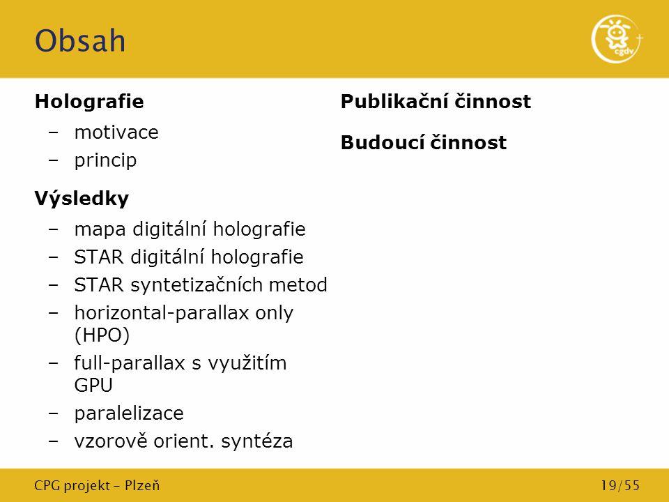 CPG projekt - Plzeň19/55 Obsah Holografie –motivace –princip Výsledky –mapa digitální holografie –STAR digitální holografie –STAR syntetizačních metod