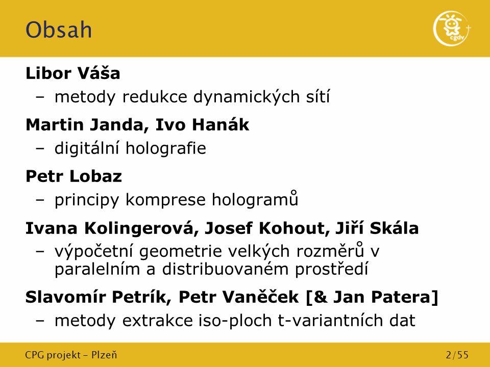 CPG projekt - Plzeň2/55 Obsah Libor Váša –metody redukce dynamických sítí Martin Janda, Ivo Hanák –digitální holografie Petr Lobaz –principy komprese