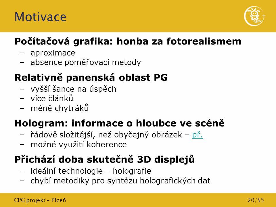 CPG projekt - Plzeň20/55 Motivace Počítačová grafika: honba za fotorealismem –aproximace –absence poměřovací metody Relativně panenská oblast PG –vyšš