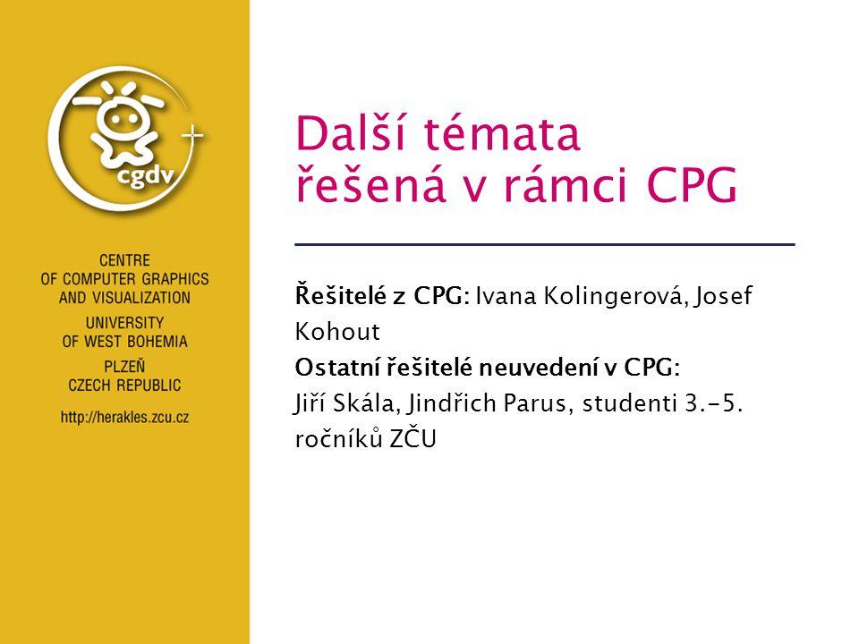 Další témata řešená v rámci CPG Řešitelé z CPG: Ivana Kolingerová, Josef Kohout Ostatní řešitelé neuvedení v CPG: Jiří Skála, Jindřich Parus, studenti