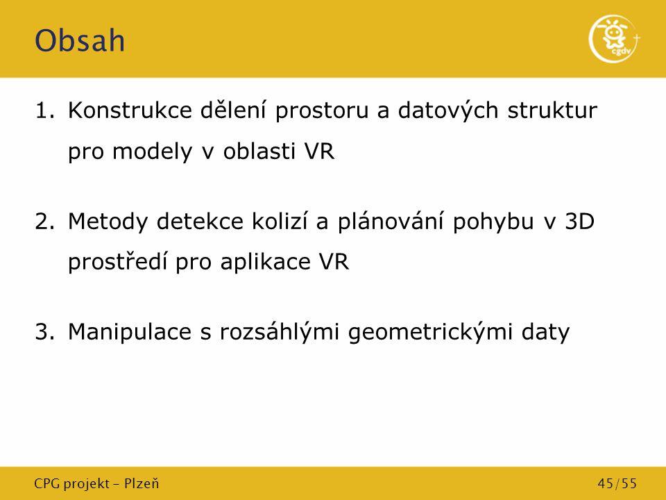 CPG projekt - Plzeň45/55 Obsah 1.Konstrukce dělení prostoru a datových struktur pro modely v oblasti VR 2.Metody detekce kolizí a plánování pohybu v 3