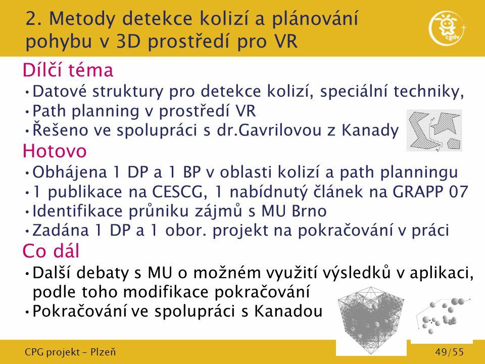 CPG projekt - Plzeň49/55 2. Metody detekce kolizí a plánování pohybu v 3D prostředí pro VR Dílčí téma Datové struktury pro detekce kolizí, speciální t